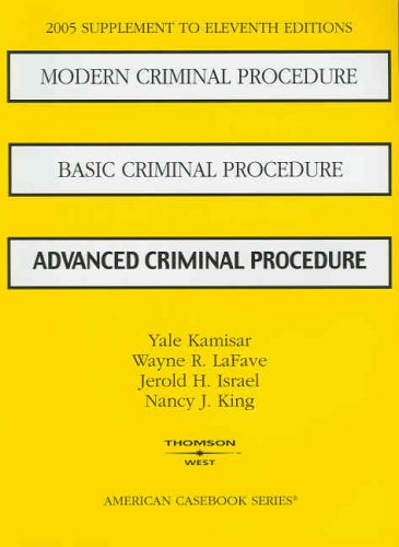 2005 Supplement to Eleventh Editions: Modern Criminal Procedure; Basic Criminal Procedure; Advanced criminal Procedure (