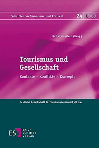 Tourismus und Gesellschaft: Kontakte – Konflikte – Konzepte (Schriften zu Tourismus und Freizeit, Band 24)