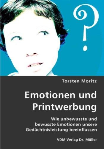 Emotionen und Printwerbung: Wie unbewusste und bewusste Emotionen unsere Gedächtnisleistung beeinflussen