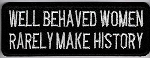 Well Behaved Women Rarely Make History Embroidered Sew or Iron On Patch - 4x1.25 inch