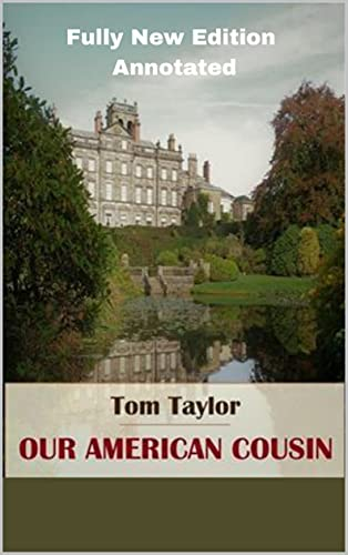 Tom Taylor: Our American Cousin (Fully New Edition) Annotated (English Edition)