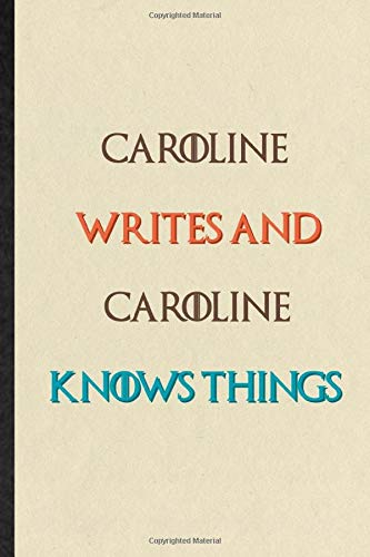 Caroline Writes And Caroline Knows Things: Practical Blank Lined Notebook/ Journal For Personalized First Name, Custom Tailor, Inspirational Saying Unique Special Birthday Gift Idea Newest Plain Style