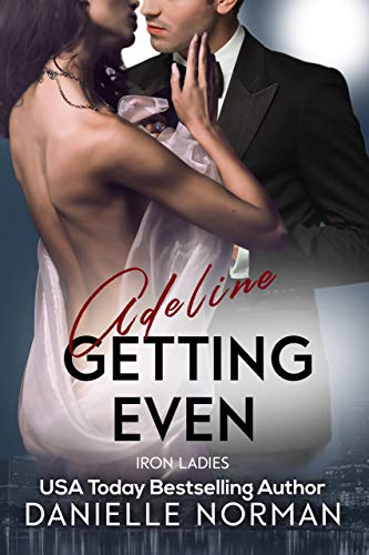 Adeline, Getting Even (Iron Ladies Book 1) by [Danielle Norman]