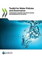 Toolkit for Water Policies and Governance Converging Towards the OECD Council Recommendation on Water