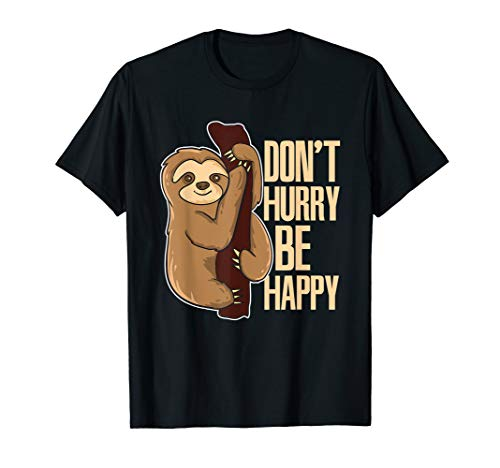 Funny Sloth Don't Hurry Be Happy Cute Sloths T-Shirt