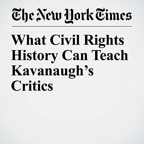 What Civil Rights History Can Teach Kavanaugh's Critics audiobook cover art