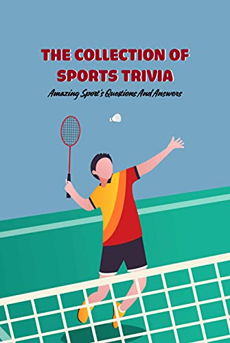 The Collection of Sports Trivia: Amazing Sport's Questions And Answers: Sports Quizzes (English Edition)