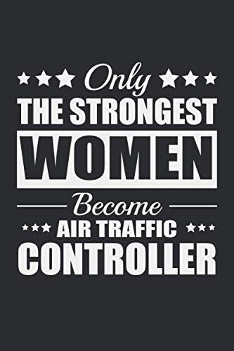Only the strongest women become Air Traffic controller: Air Traffic controller appreciation gift, Gr