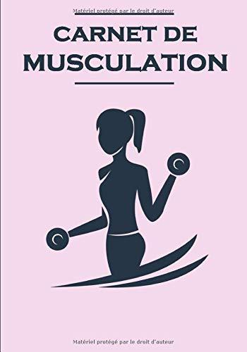 Carnet de Musculation: Cahier de training et de musculation complet pour noter vos entraînements pour toutes vos séances,  vos séries ainsi que vos charges de travail. Convient au crossfit et au fitness.