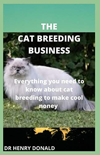 THE CAT BREEDING BUSINESS: Everything you need to know about cat breeding to make cool money