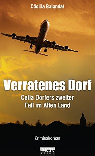 Verratenes Dorf: Celia Dörfers zweiter Fall im Alten Land - Kriminalroman