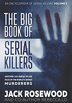 The Big Book of Serial Killers Volume 2  Another 150 Serial Killer Files of the World s Worst Murderers  An Encyclopedia of Serial Killers