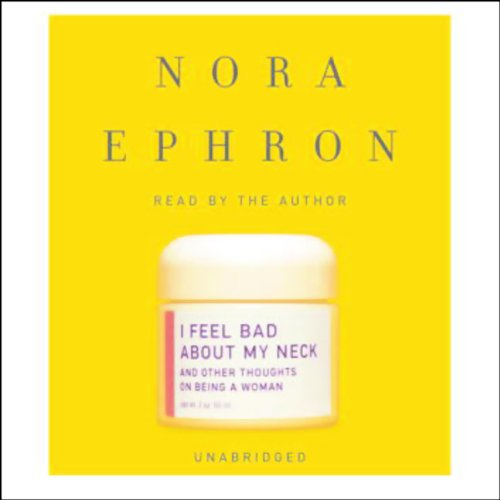 I Feel Bad About My Neck     And Other Thoughts on Being a Woman              By:                                                                                                                                 Nora Ephron                               Narrated by:                                                                                                                                 Nora Ephron                      Length: 3 hrs and 50 mins     1,422 ratings     Overall 4.1