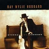 Songtexte von Ray Wylie Hubbard - Eternal and Lowdown