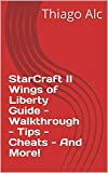 StarCraft II Wings of Liberty Guide - Walkthrough - Tips - Cheats - And More!