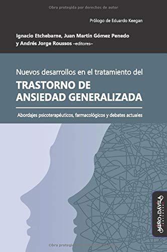 Nuevos desarrollos en eltratamiento del trastorno de ansiedad generalizada: Abordajes psicoterapéuticos, farmacológicos y debates actuales: 4 (Estudios psi)