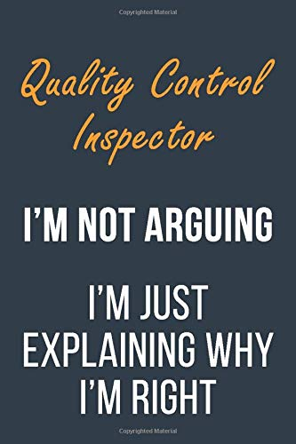 Compare Textbook Prices for Quality Control Inspector I'm not Arguing I'm Just Explaining why I'm Right: Funny Gift Idea For Coworker, Boss & Friend | Blank Lined Journal  ISBN 9781652078517 by Publishing, Quality Control Inspector Gifts