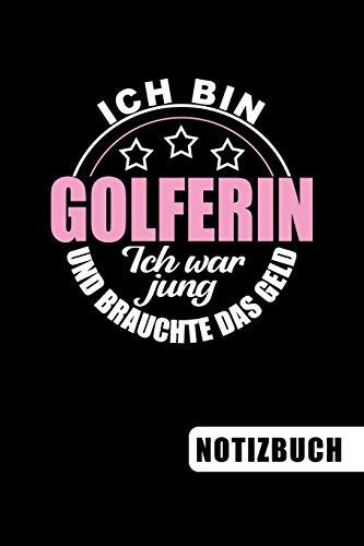 Ich bin Golferin - Ich war jung und brauchte das Geld: Golferin Geschenk: blanko Notizbuch | Journal | To Do Liste für Golfer und Golferinnen - über ... viel Platz für Notizen - Tolle Geschenkidee