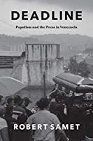 Deadline: Populism and the Press in Venezuela (Chicago Studies in Practices of Meaning)