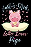 Just A Girl Who Loves Pigs Notebook: Cute Pig Lined Journal - Notebook Or Notepad For Kids and Women - Cute Pigs Lovers Gift For Girls (Lined, 6' x 9') 120 Pages