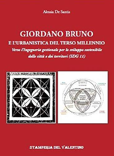 Giordano Bruno e l'urbanistica del Terzo Millennio. Verso l'Ingegneria gestionale per lo sviluppo sostenibile delle città e dei territori (SDG 11)