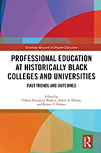 Professional Education at Historically Black Colleges and Universities: Past Trends and Future Outcomes (Routledge Research in Higher Education)