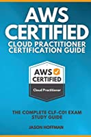 Aws Certified Cloud Practitioner Certification Guide: The Complete CLF-C01 Exam Study Guide
