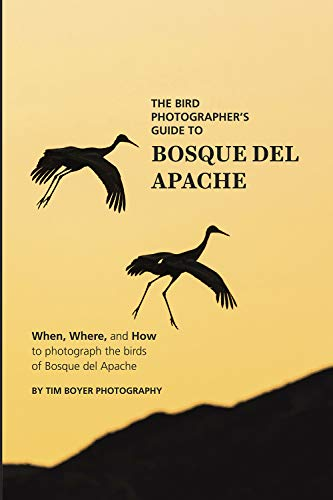The Bird Photographer's Guide To Bosque del Apache: When, Where, and How to Photograph the Birds of Bosque del Apache (English Edition)