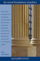 The Moral Foundations of Politics (The Open Yale Courses Series)