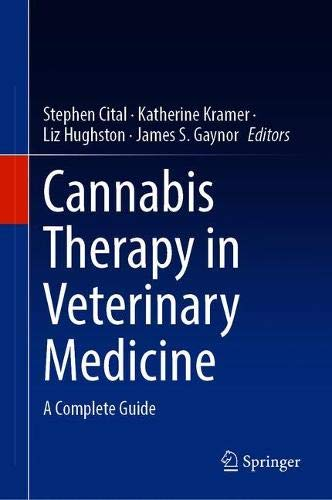 Compare Textbook Prices for Cannabis Therapy in Veterinary Medicine: A Complete Guide 1st ed. 2021 Edition ISBN 9783030683160 by Cital, Stephen,Kramer, Katherine,Hughston, Liz,Gaynor, James S.