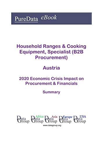 Household Ranges & Cooking Equipment, Specialist (B2B Procurement) Austria Summary: 2020 Economic Crisis Impact on Revenues & Financials (English Edition)