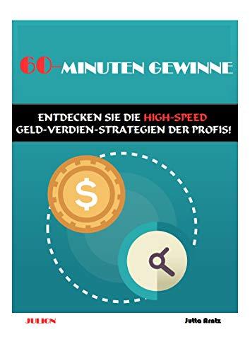 60-Minuten Gewinne: Entdecken Sie die High-Speed Geld-Verdien-Strategien der Profis