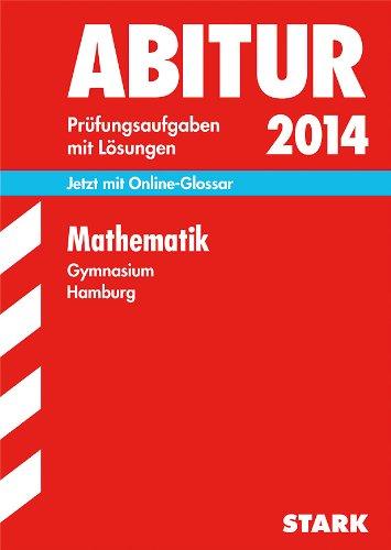 Abitur-Prüfungsaufgaben Gymnasium Hamburg / Mathematik 2014: Jetzt mit Online-Glossar