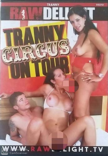 NEW 2019 Production Tranny circus on tour RAW DELIGHT 55070
