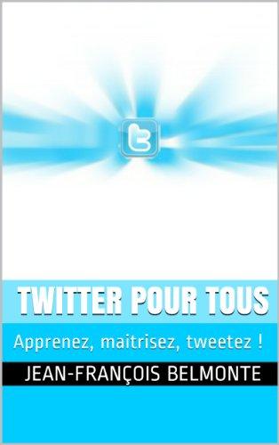 Twitter pour tous : le guide pour démarrer et maitriser Twitter