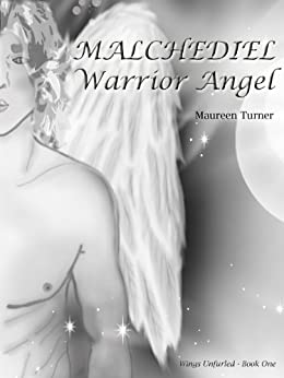 Malchediel - Warrior Angel (Wings Unfurled Book 1) by [Maureen Turner, CreativeLeaf]