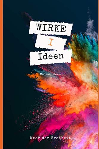 W.I.R.K.E. - Ideen: Notizbuch der Serie W.I.R.K.E. - Teil I - Ideen mit Index und Ausfüllhilfe (W.I.R.K.E. - Sei frei, gestalte deine persönliche und einzigartige Wirkung., Band 2)