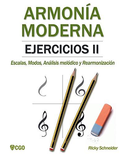 Armonía Moderna, Ejercicios II: Escalas, Modos, Análisis melódico y Rearmonización.: 3 (Armonía Moderna - Música)