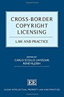 Cross-Border Copyright Licensing: Law and Practice (Elgar Intellectual Property Law and Practice)