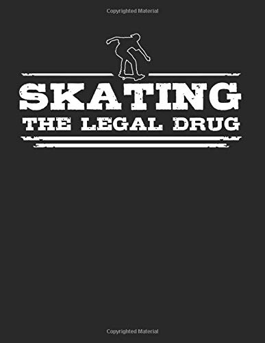 Skating - The legal drug: 8.5 x 11 (A4) Dotted Dot Grid Notebook Journal Gift For Skaters And Skateboarders (108 Pages)