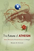 The Future of Atheism: Alister McGrath and Daniel Dennett in Dialogue