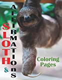 Sloth & Affirmations Coloring Pages: Cute Sloths Animal Coloring Books, Positive Affirmation Motivational Color Book For Teens and Young Adults