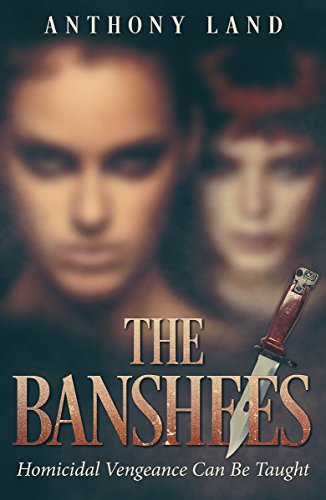 Book: The Banshees - Homicidal vengeance can be taught by Anthony Land