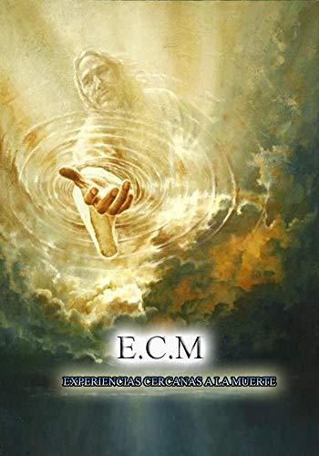 E.C.M: Experiencias Cercanas a la Muerte-Vida despues de la vida