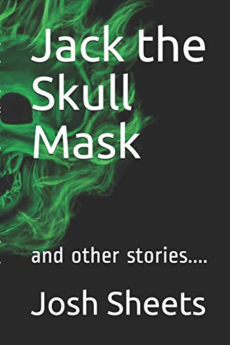 Jack the Skull Mask: and other stories....