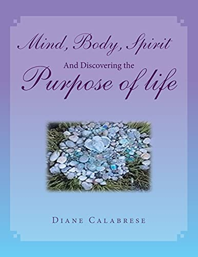 Compare Textbook Prices for Mind, Body, Spirit and Discovering the Purpose of Life  ISBN 9781982272005 by Calabrese, Diane