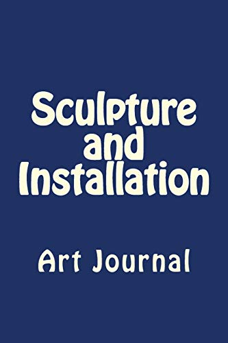 Compare Textbook Prices for Sculpture and Installation: Art Journal  ISBN 9781725935389 by Carver, Anthony R