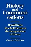 History and Communications: Harold Innis, Marshall McLuhan : The Interpretation of History (Heritage)