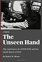 The Unseen Hand: The experience of a WWII POW and the Death March of 1945