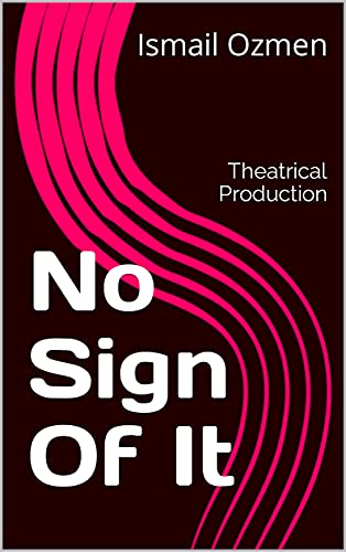 No Sign Of It: Theatrical Production